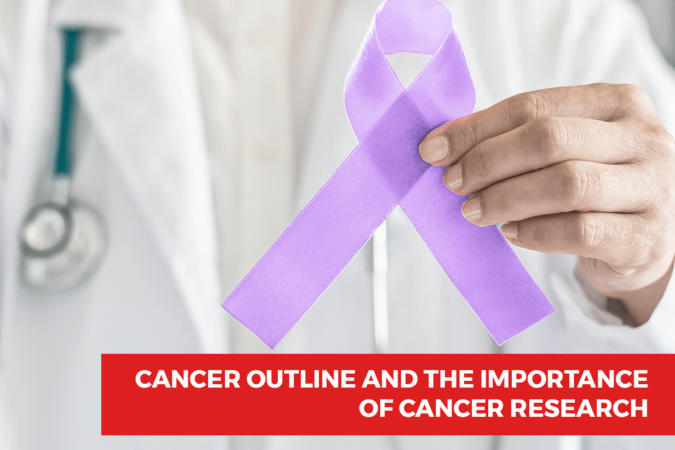 Cancer Outline and the Importance of Cancer research